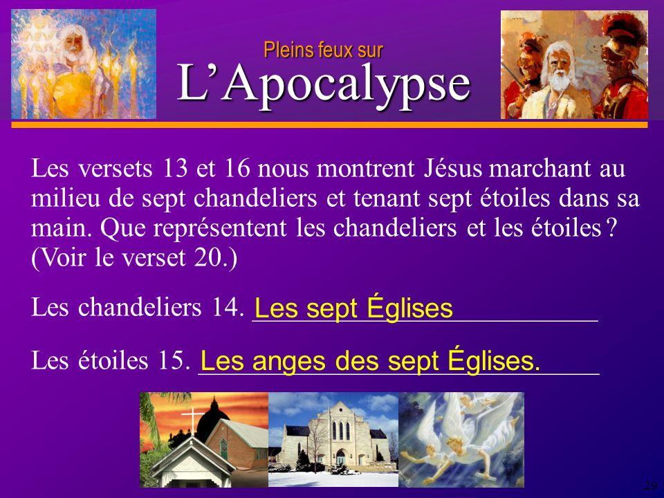 D anie l Pleins feux sur 29 Les versets 13 et 16 nous montrent Jésus marchant au milieu de sept chandeliers et tenant sept étoiles dans sa main.