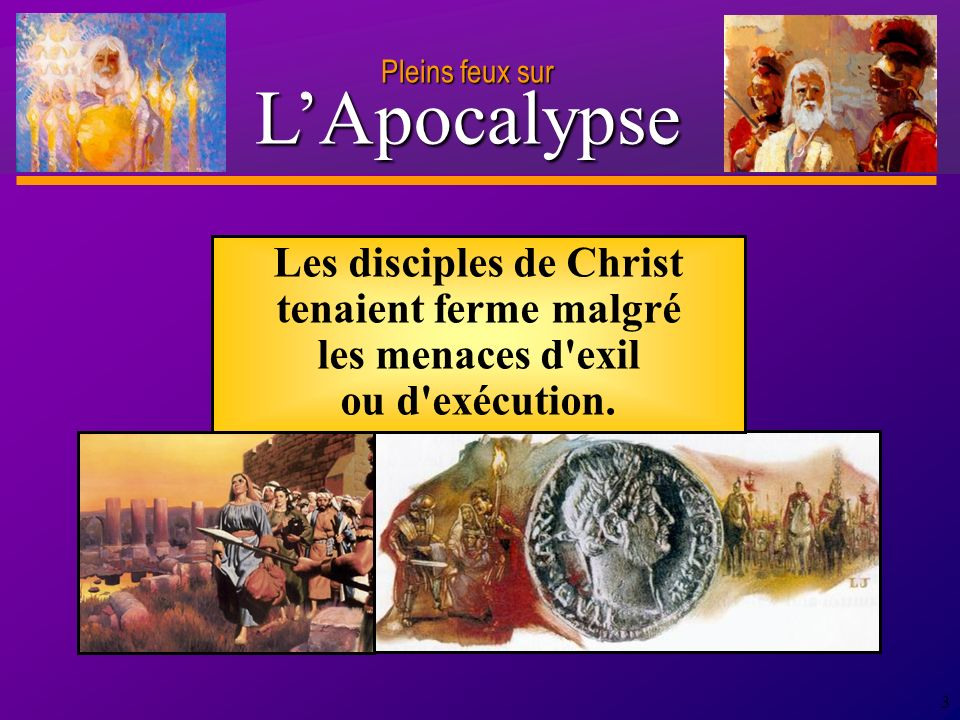 D anie l Pleins feux sur 3 Les disciples de Christ tenaient ferme malgré les menaces d exil ou d exécution.