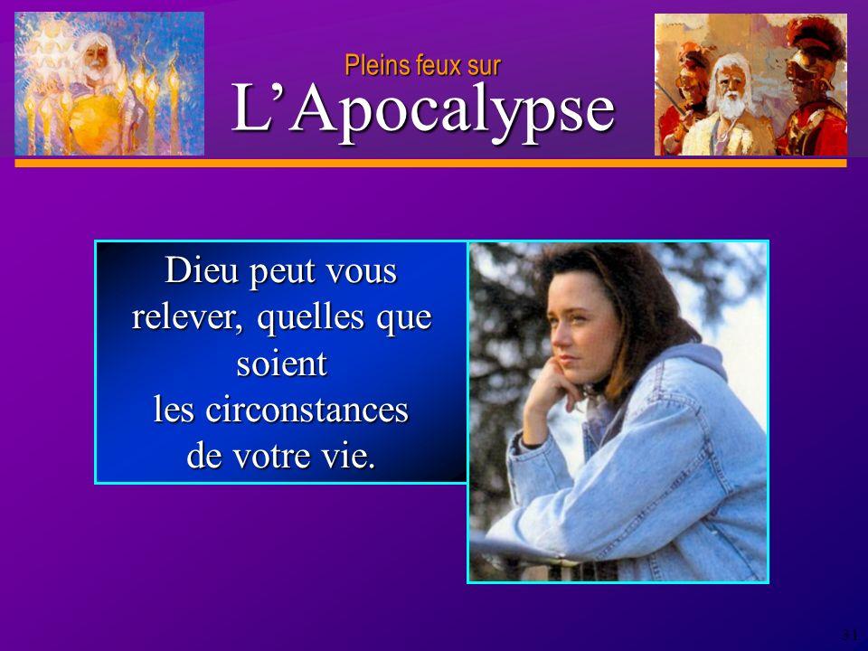D anie l Pleins feux sur 31 Dieu peut vous relever, quelles que soient les circonstances de votre vie.