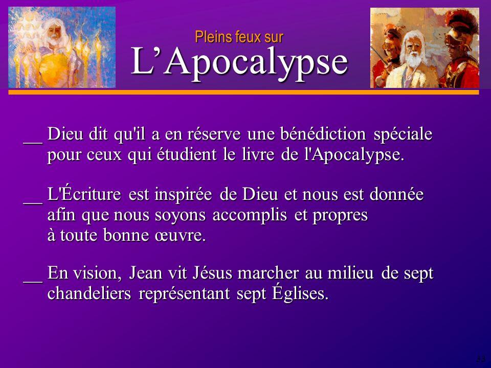 D anie l Pleins feux sur 33 __ Dieu dit qu il a en réserve une bénédiction spéciale pour ceux qui étudient le livre de l Apocalypse.