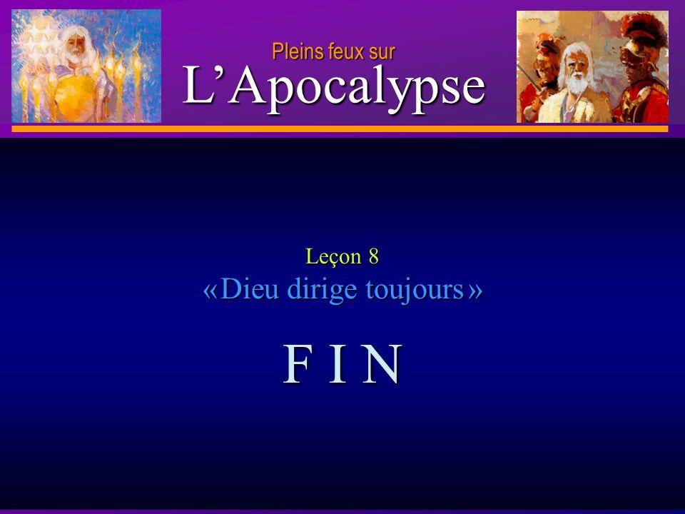 D anie l Pleins feux sur 35 Leçon 8 « Dieu dirige toujours » F I N LApocalypse Pleins feux sur