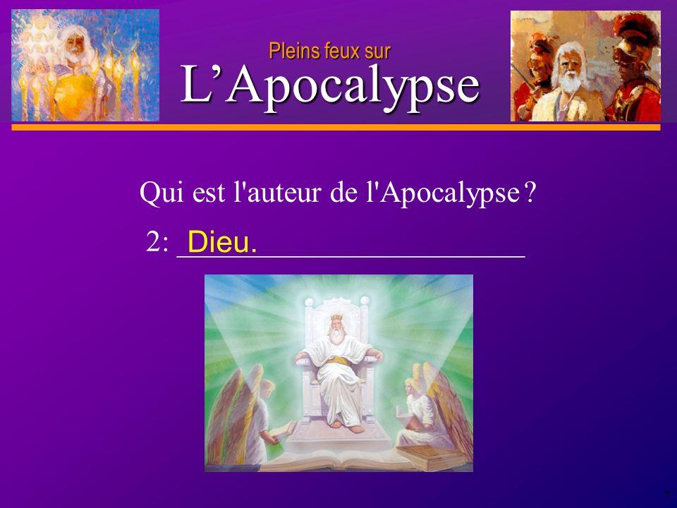 D anie l Pleins feux sur 7 Qui est l auteur de l Apocalypse .