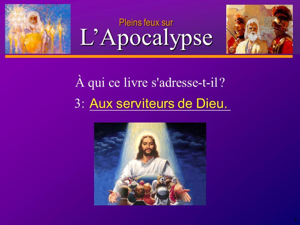D anie l Pleins feux sur 9 4: _____________________________________ De qui Jean reçut-il le message de l Apocalypse .