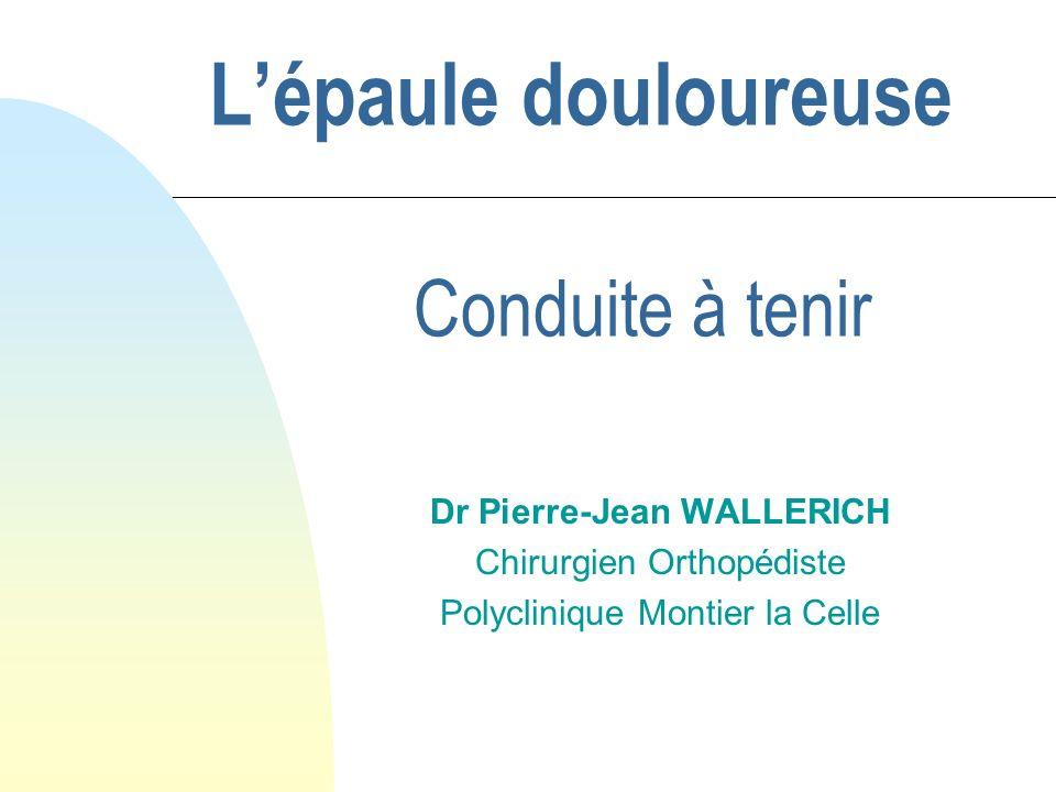 Lépaule douloureuse Dr Pierre-Jean WALLERICH Chirurgien Orthopédiste Polyclinique Montier la Celle Conduite à tenir