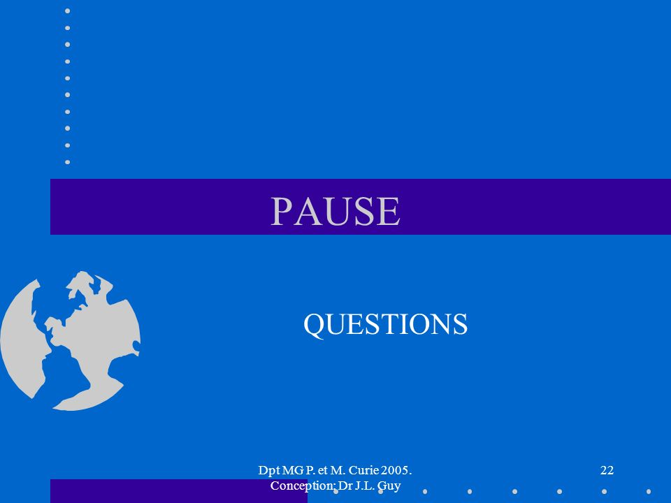 Dpt MG P. et M. Curie 2005. Conception: Dr J.L. Guy 22 PAUSE QUESTIONS
