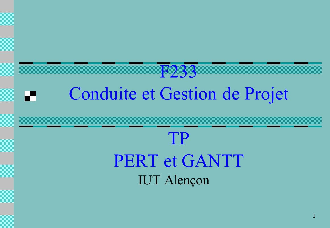 1 F233 Conduite et Gestion de Projet TP PERT et GANTT IUT Alençon