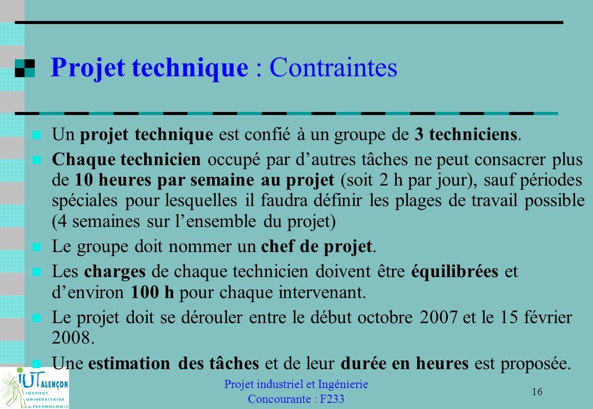 Projet industriel et Ingénierie Concourante : F233 16 Projet technique : Contraintes Un projet technique est confié à un groupe de 3 techniciens. Chaq
