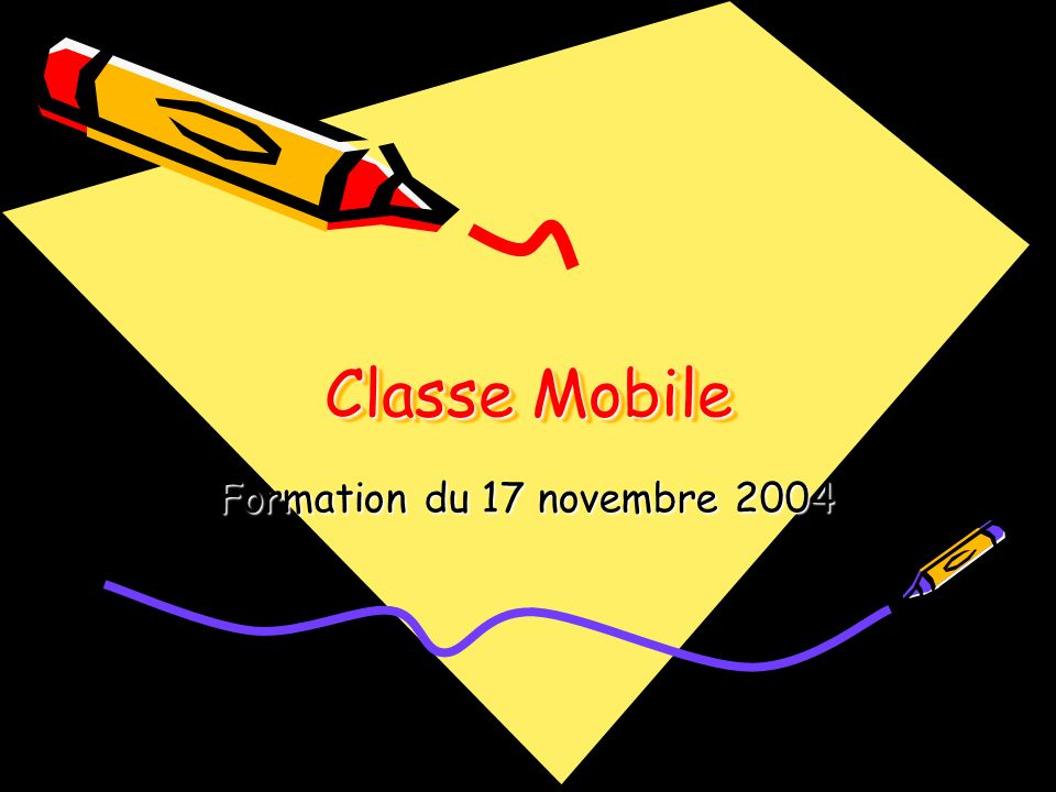 Classe Mobile Formation du 17 novembre 2004 Christophe BourgarelDaniel Bresson