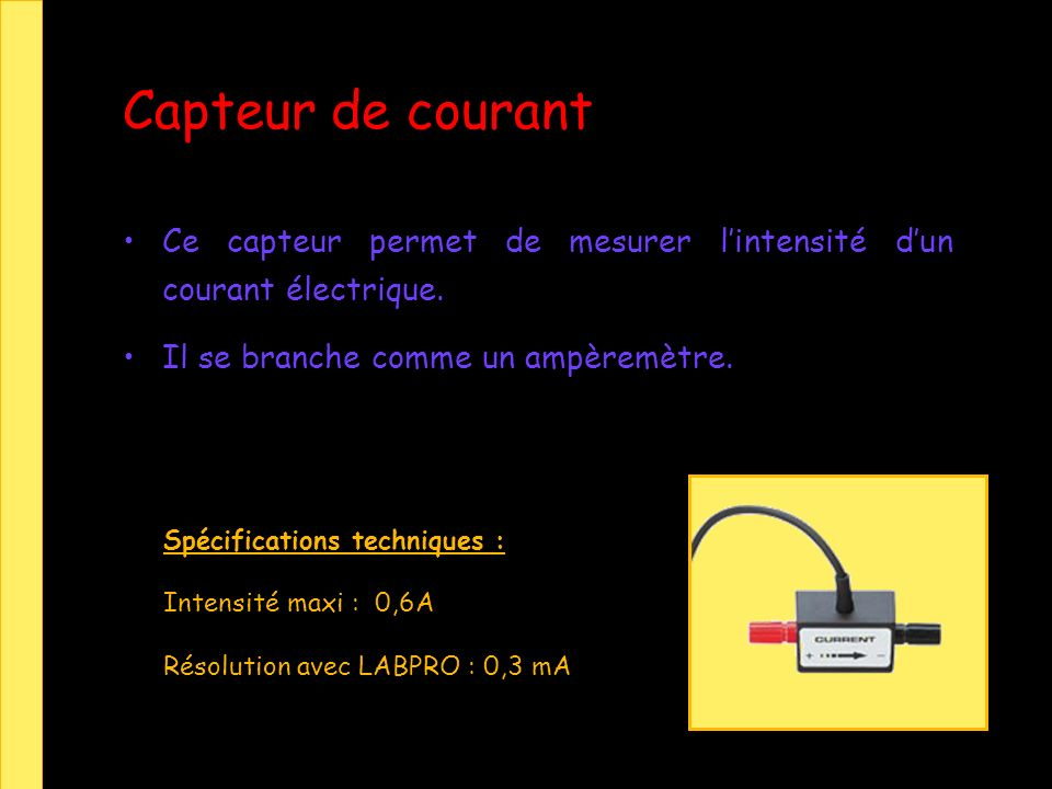 Capteur de courant Ce capteur permet de mesurer lintensité dun courant électrique.