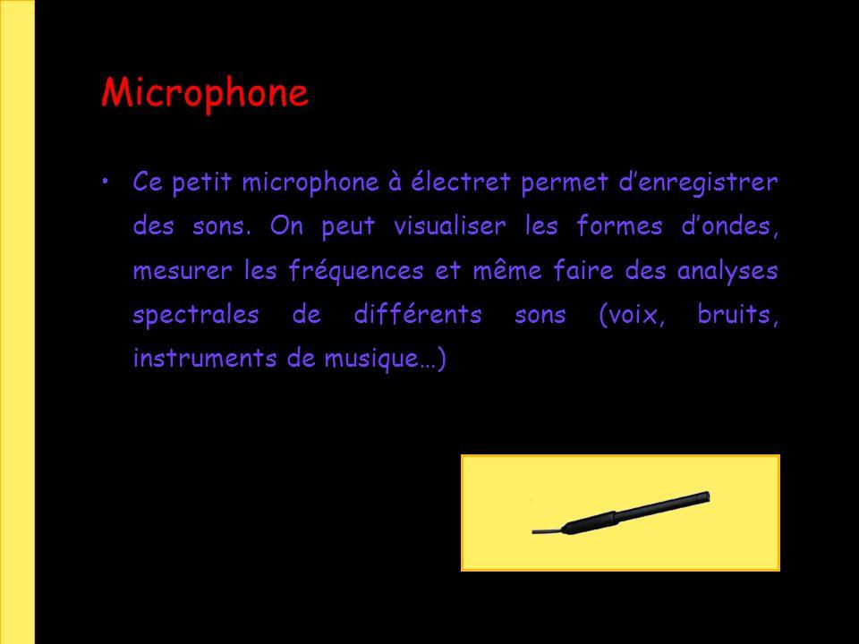 Microphone Ce petit microphone à électret permet denregistrer des sons. On peut visualiser les formes dondes, mesurer les fréquences et même faire des