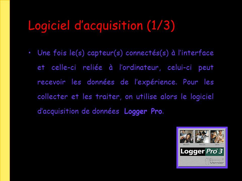 Logiciel dacquisition (1/3) Une fois le(s) capteur(s) connectés(s) à linterface et celle-ci reliée à lordinateur, celui-ci peut recevoir les données de lexpérience.
