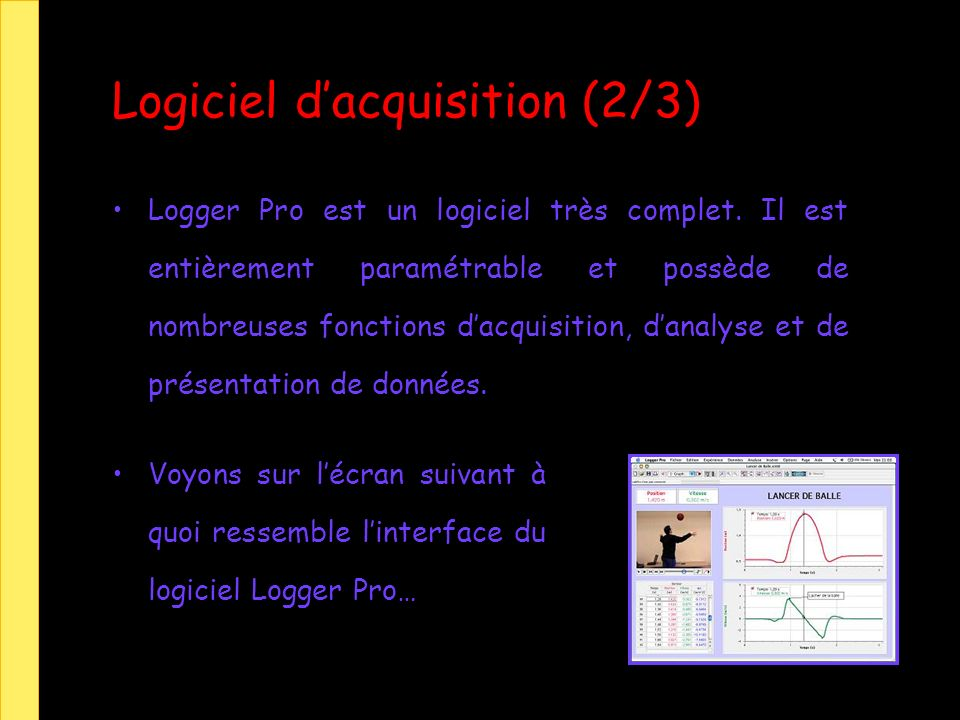 Logiciel dacquisition (2/3) Logger Pro est un logiciel très complet. Il est entièrement paramétrable et possède de nombreuses fonctions dacquisition,