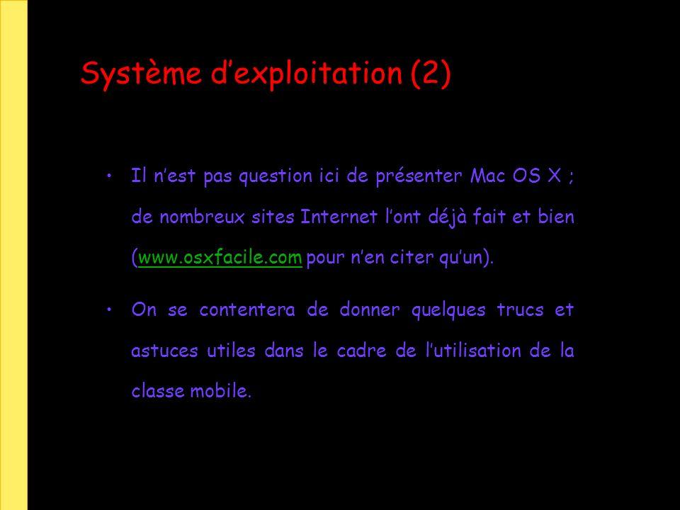 Système dexploitation (2) Il nest pas question ici de présenter Mac OS X ; de nombreux sites Internet lont déjà fait et bien (www.osxfacile.com pour nen citer quun).www.osxfacile.com On se contentera de donner quelques trucs et astuces utiles dans le cadre de lutilisation de la classe mobile.