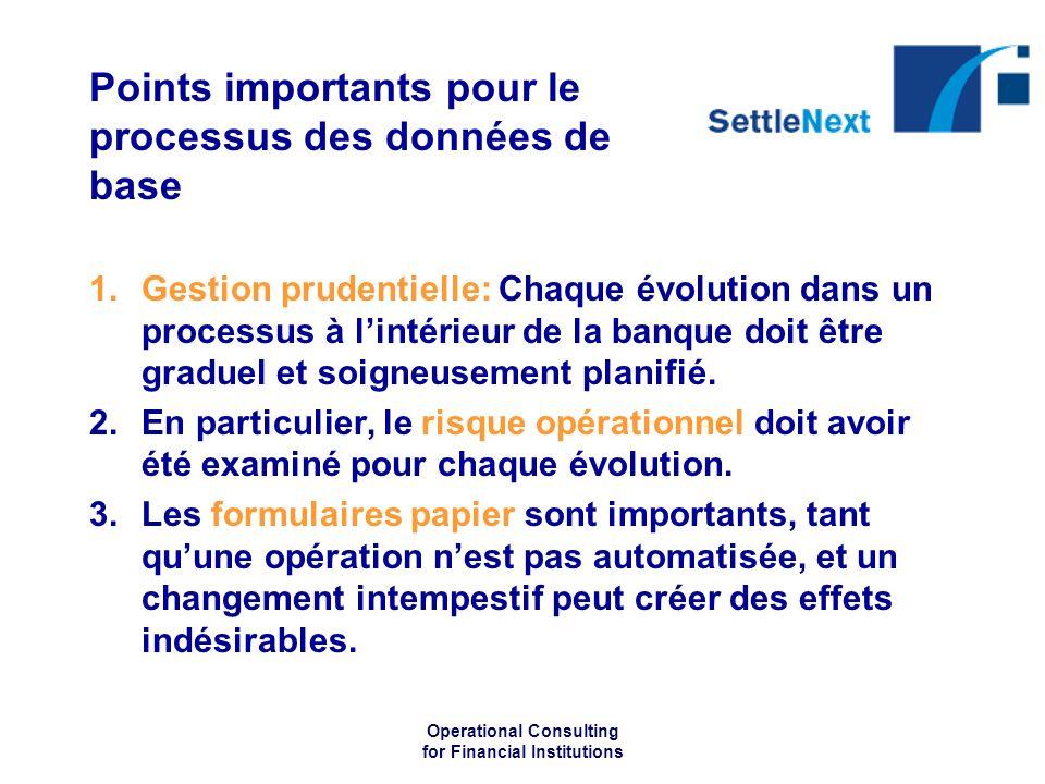 Operational Consulting for Financial Institutions Points importants pour le processus des données de base 1.Gestion prudentielle: Chaque évolution dan