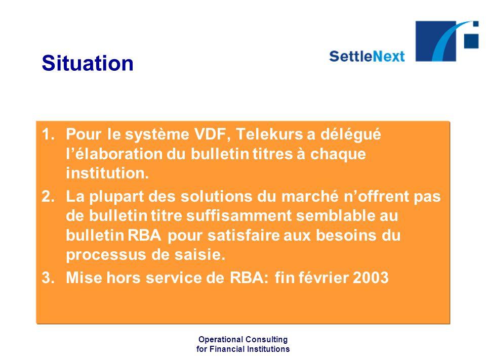 Operational Consulting for Financial Institutions Situation 1.Pour le système VDF, Telekurs a délégué lélaboration du bulletin titres à chaque institution.
