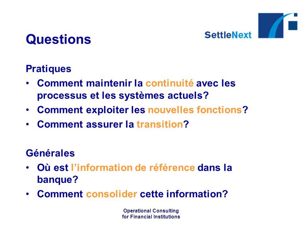 Operational Consulting for Financial Institutions Questions Pratiques Comment maintenir la continuité avec les processus et les systèmes actuels? Comm