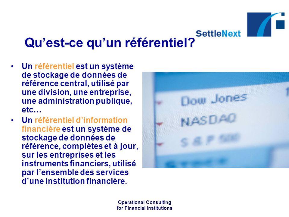 Operational Consulting for Financial Institutions Quest-ce quun référentiel? Un référentiel est un système de stockage de données de référence central