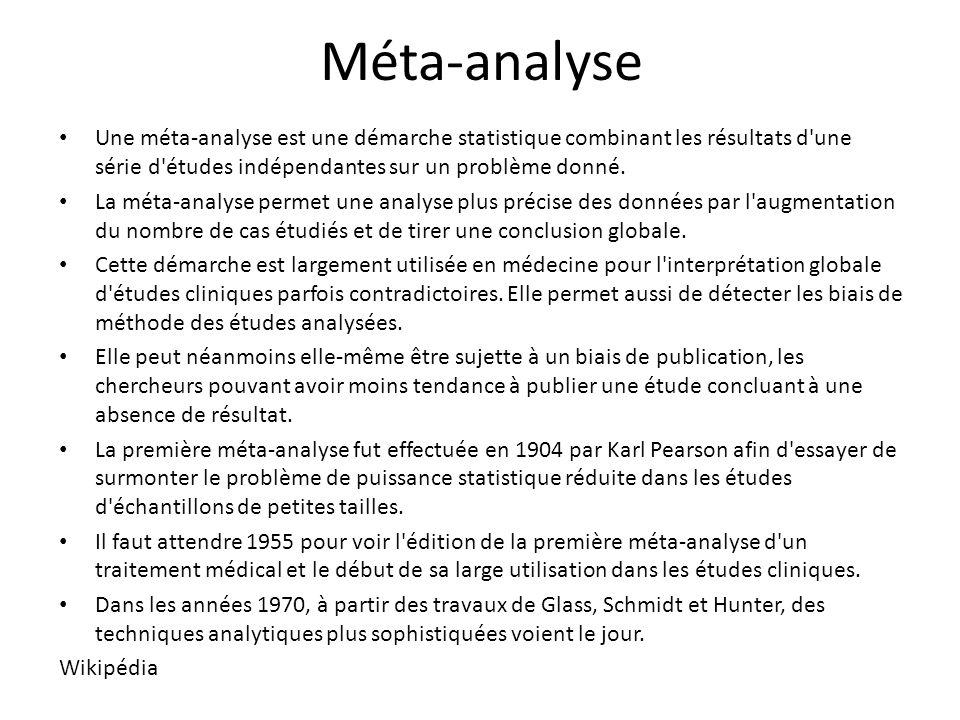 Méta-analyse Une méta-analyse est une démarche statistique combinant les résultats d'une série d'études indépendantes sur un problème donné. La méta-a