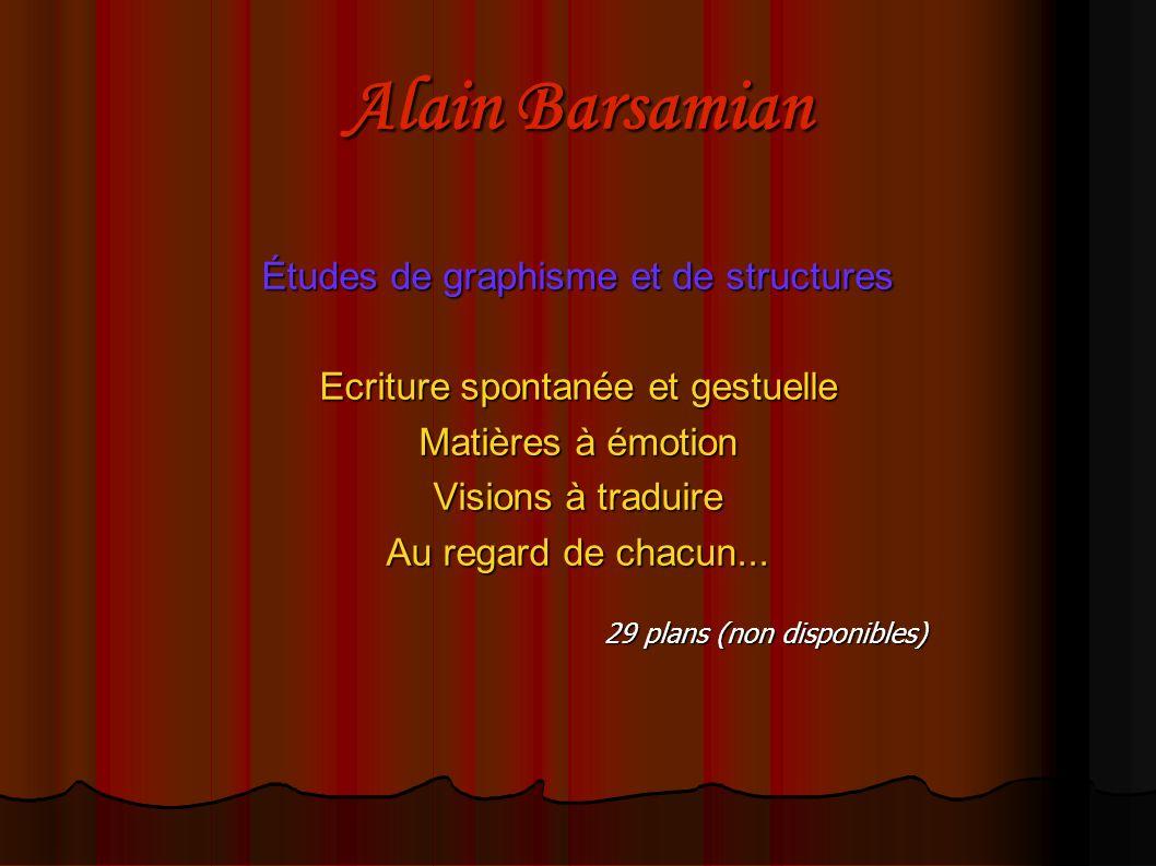 Alain Barsamian Études de graphisme et de structures Ecriture spontanée et gestuelle Matières à émotion Visions à traduire Au regard de chacun... 29 p