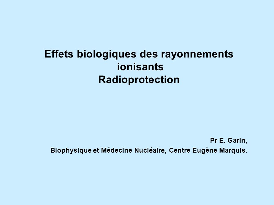 Effets biologiques des rayonnements ionisants Radioprotection Pr E.