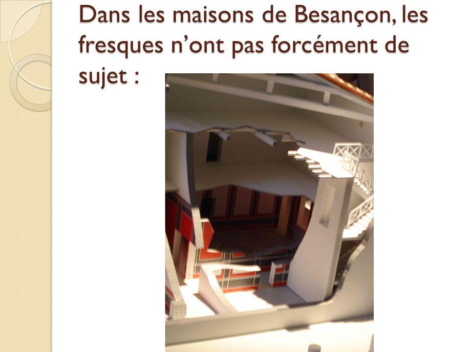 Dans les maisons de Besançon, les fresques nont pas forcément de sujet :
