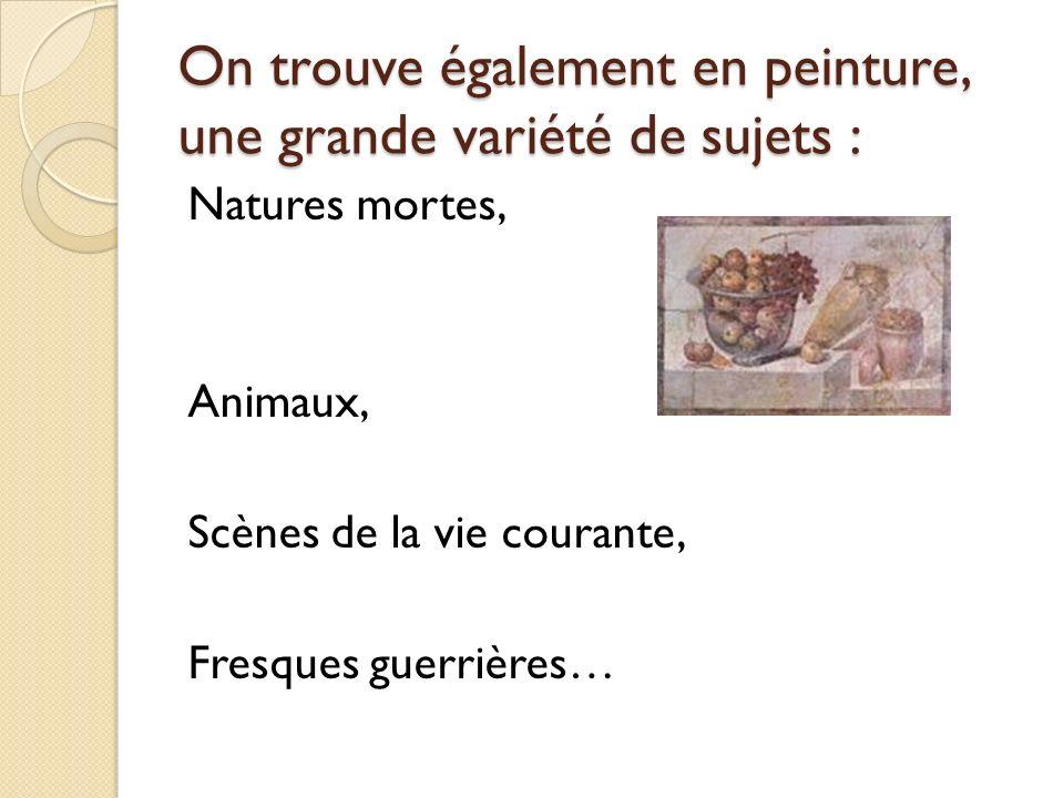 On trouve également en peinture, une grande variété de sujets : Natures mortes, Animaux, Scènes de la vie courante, Fresques guerrières…