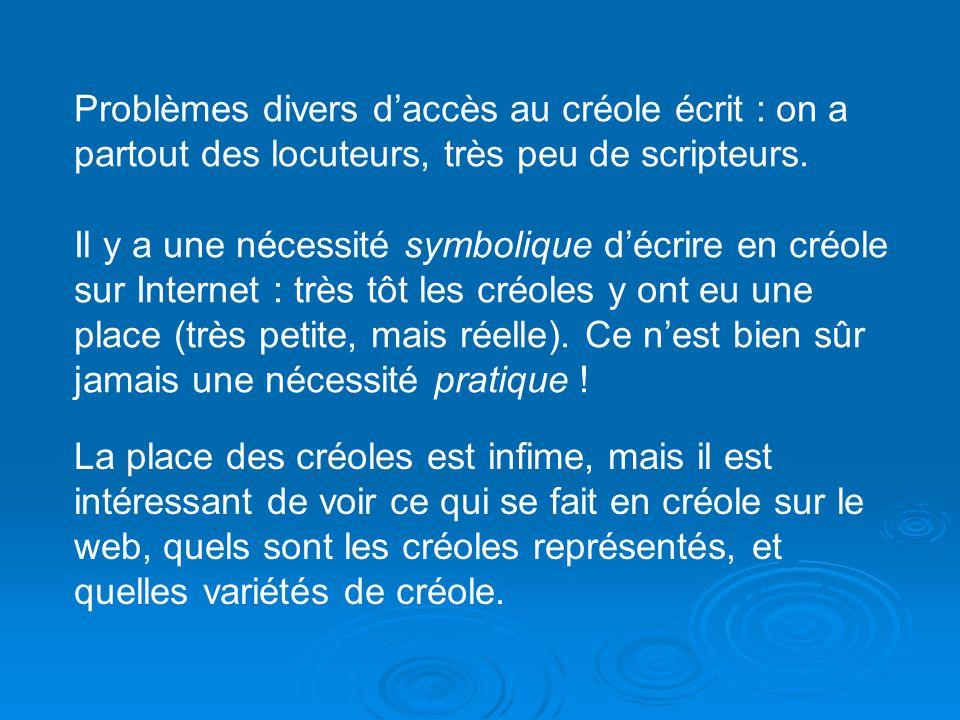 Problèmes divers daccès au créole écrit : on a partout des locuteurs, très peu de scripteurs.