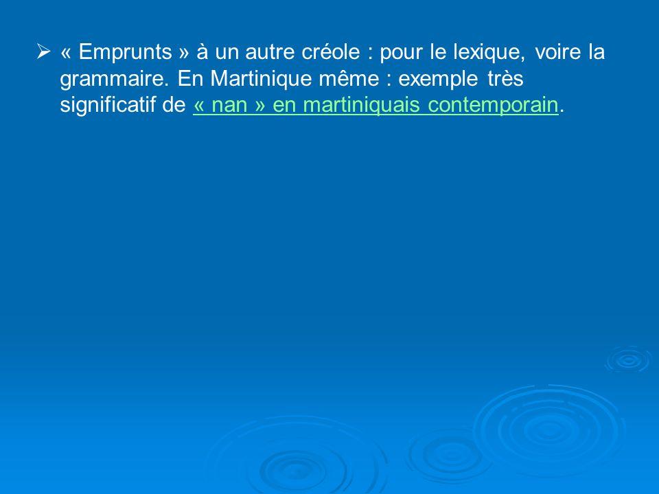 « Emprunts » à un autre créole : pour le lexique, voire la grammaire.