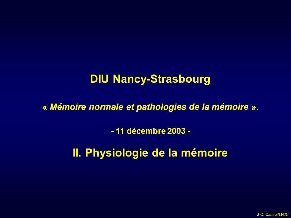 J-C.Cassel/LN2C DIU Nancy-Strasbourg « Mémoire normale et pathologies de la mémoire ».