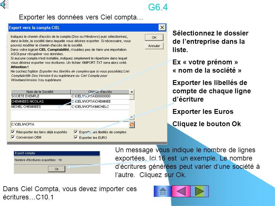 G6.3 Le nombre décritures générées peut varier dune société à lautre. Cliquez le bouton « Ok » Pour exporter les données vers Ciel compta… Cliquez dro