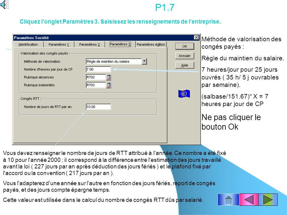 P1.6 Les heures normales travaillées par mois = 151.67 = (35 h * 52 sem) / 12 mois Ne pas cliquer le bouton Ok Cliquez longlet Paramètres 2. Saisissez