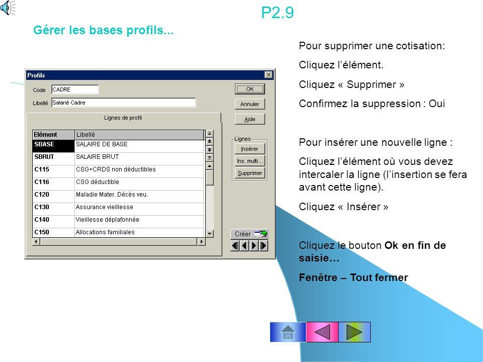 P2.8 Cliquez le menu Bases – Profils Pour supprimer une ligne : Sélectionnez la ligne. Cliquez droit. Cliquez Supprimer… Etes-vous sûr de vouloir supp