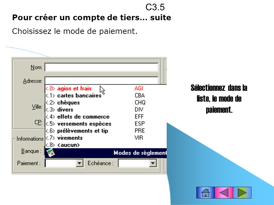 Pour créer un compte de tiers… suite C3.4 Dans la fenêtre indiquez : Ladresse du client Informations bancaires : saisissez la banque du client Paiement : cliquez le bouton de recherche