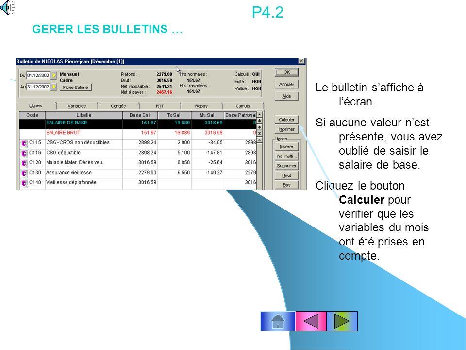 P4.1 Avec la souris cliquez licône « Bulletins » ou le menu Gestion des Bulletins – Bulletins de paye Modifiez éventuellement le mois de la paye : ex