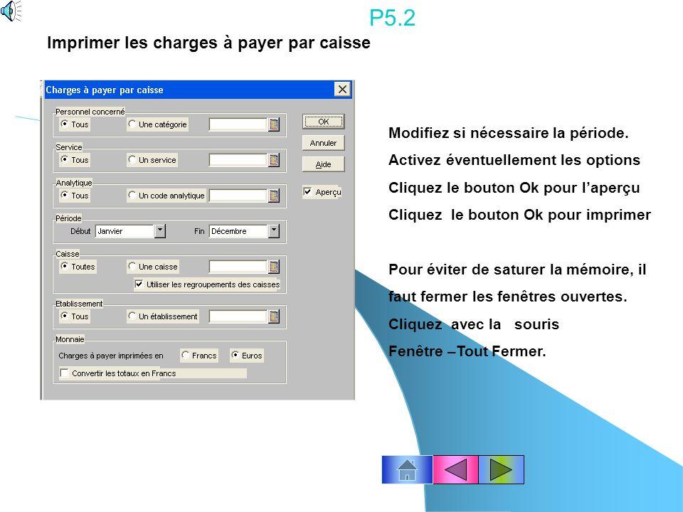 P5.1 Avec la souris, cliquez la barre de navigation « Traitements mensuels » et licône « Charges à payer par caisse » ou Cliquez le menu Etats – Charg