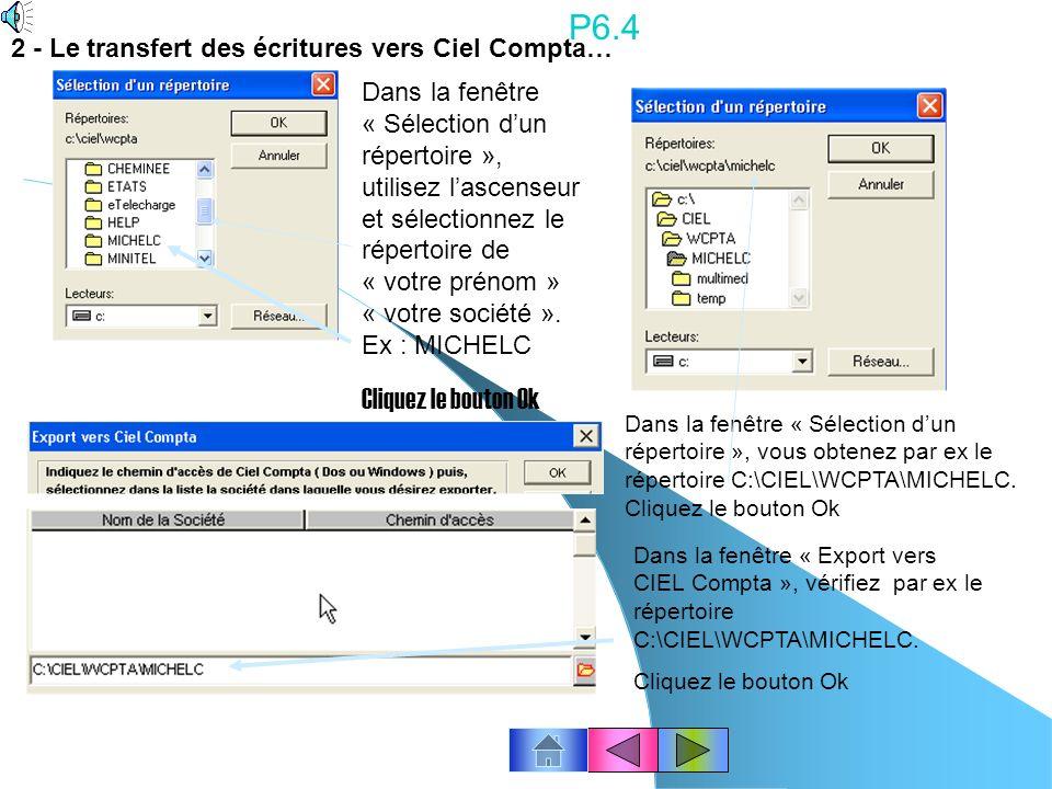P6.3 Clic droit de la souris à lintérieur de la fenêtre pour appeler un menu : Cliquez «Transférer vers Ciel Compta». Cochez « Exporter les libellés d