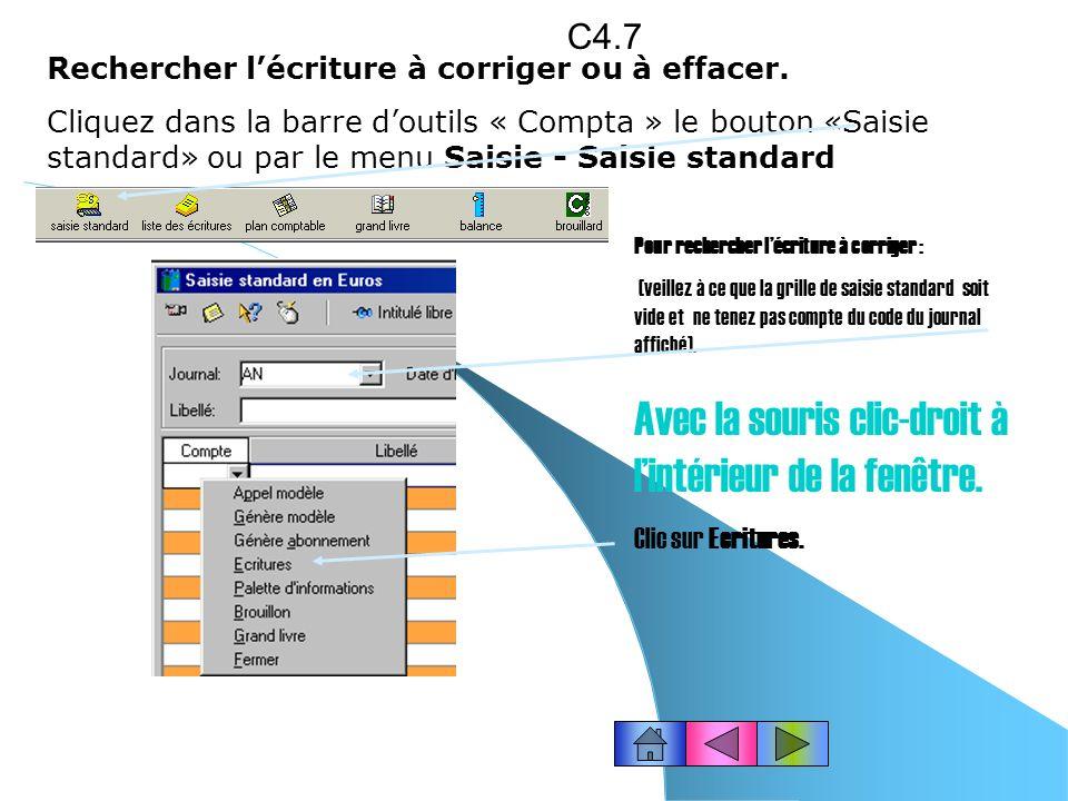 En fin de saisie… Dans la fenêtre Saisie standard en Euros, cliquez avec le bouton droit de la souris Cliquez Fermer Ou Cliquez sur le bouton de fermeture Ou Fenêtres –Tout fermer.