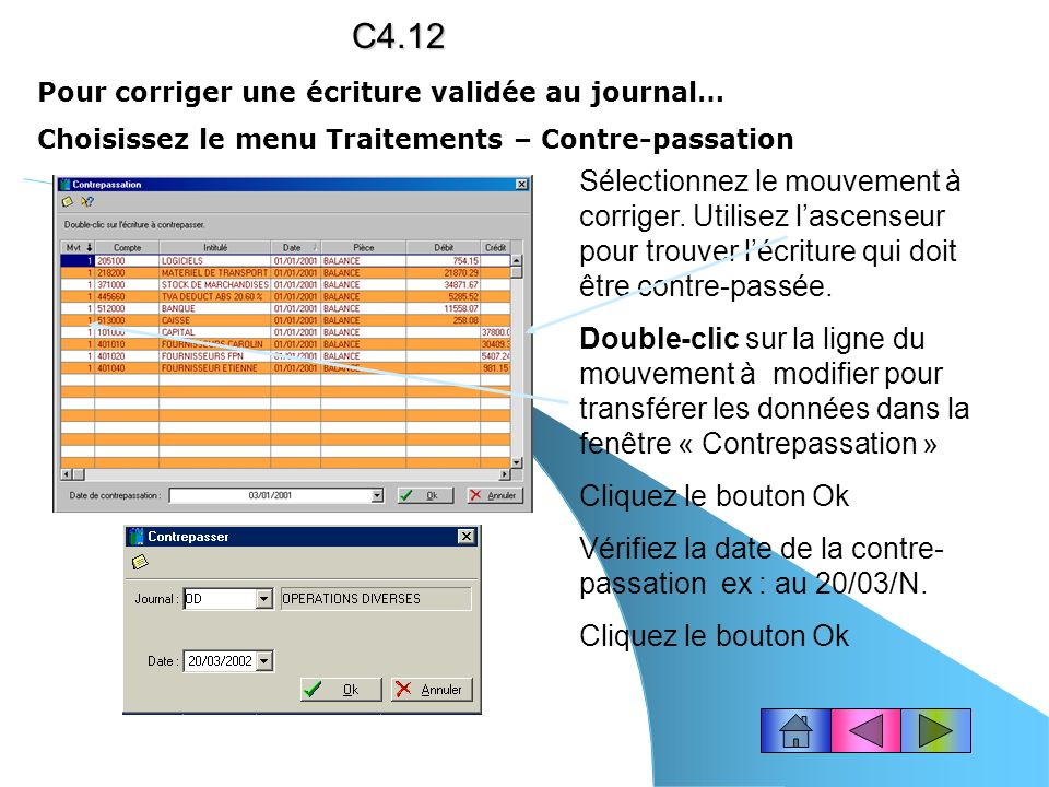 Valider un brouillard (suite…) Cliquez le bouton OkC4.11 Les écritures sont effacées du brouillard et enregistrées définitivement en journal. Pour sor