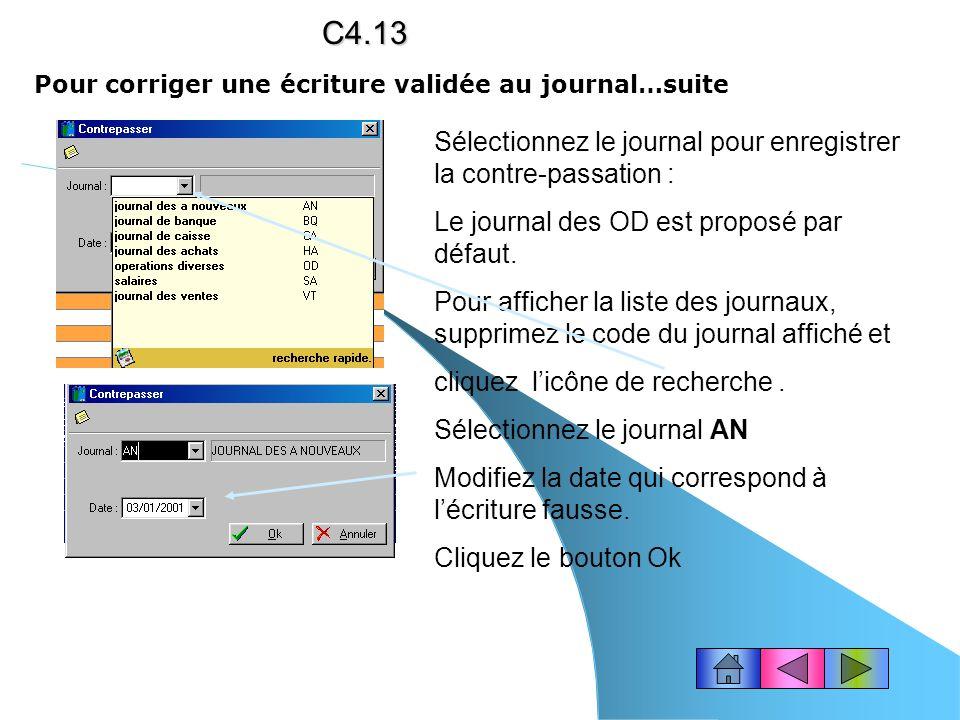 Pour corriger une écriture validée au journal… Choisissez le menu Traitements – Contre-passationC4.12 Sélectionnez le mouvement à corriger. Utilisez l
