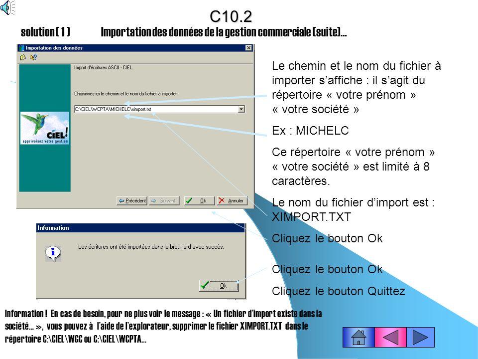 (solution 1 ) Importation des données de la gestion commerciale Dans Ciel COMPTA Cliquez le menu : Dossier - Ouvrir le dossier « votre prénom » « votr