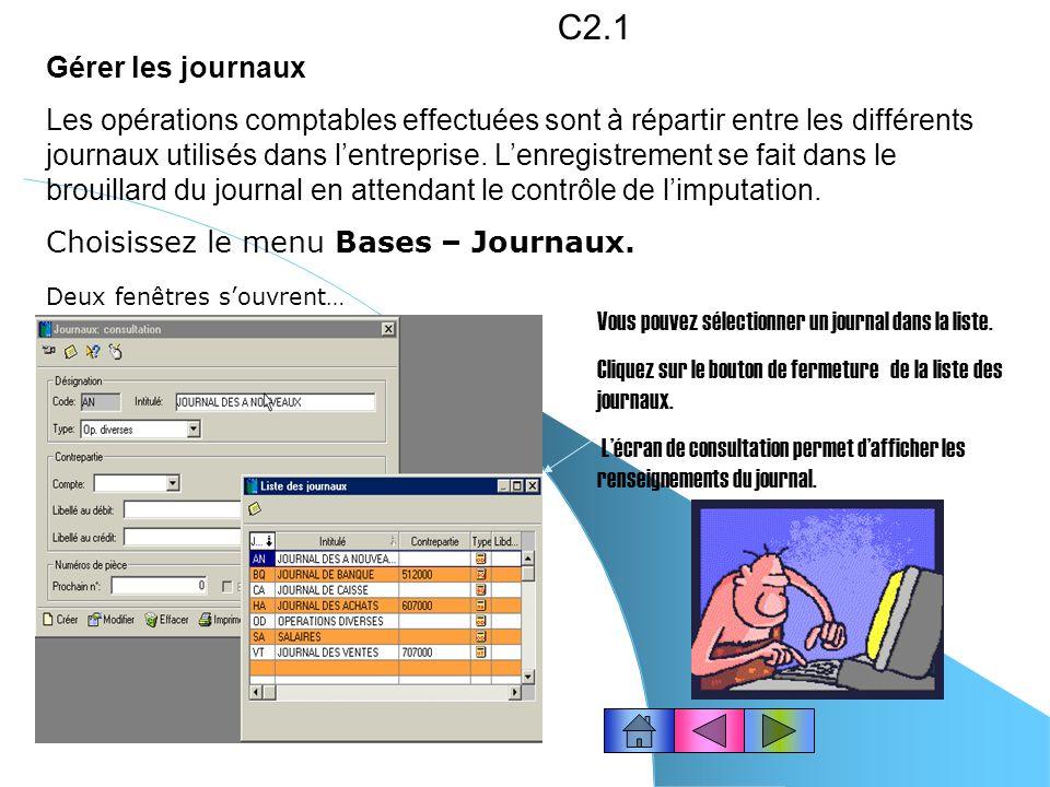 Gérer les journaux Les opérations comptables effectuées sont à répartir entre les différents journaux utilisés dans lentreprise.