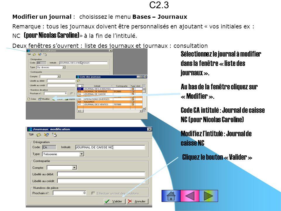 Modifier un journal : choisissez le menu Bases – Journaux Remarque : tous les journaux doivent être personnalisés en ajoutant « vos initiales ex : NC (pour Nicolas Caroline) » à la fin de lintitulé.