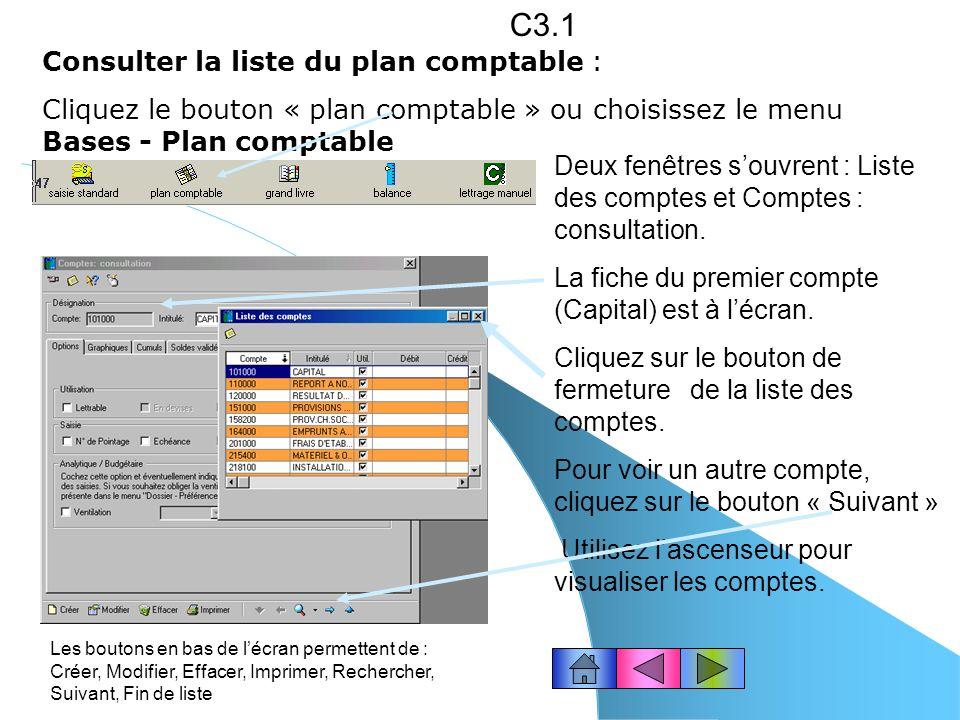 Consulter la liste du plan comptable : Cliquez le bouton « plan comptable » ou choisissez le menu Bases - Plan comptable C3.1 Deux fenêtres souvrent : Liste des comptes et Comptes : consultation.
