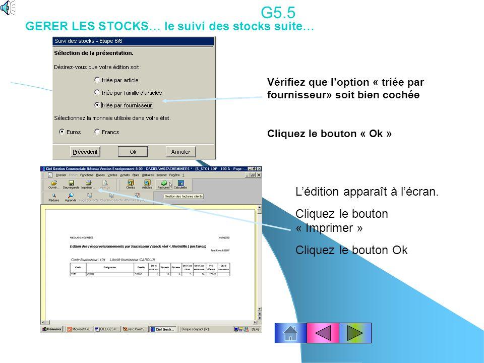 G5.4 GERER LES STOCKS…le suivi des stocks suite… Vérifiez que loption « stock réel» soit bien cochée Cliquez le bouton « Suivant » Vérifiez que loption « stock inférieur à la quantité minimum» soit bien cochée Cliquez le bouton « Suivant »
