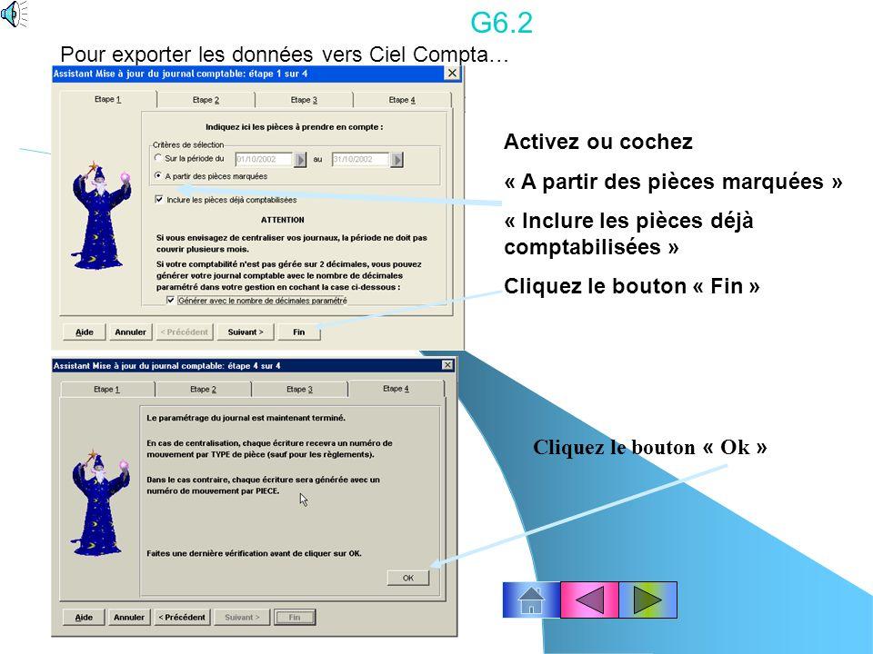 G6.1 … Cliquez le menu Générer ou EDITION – Générer Exporter les données vers Ciel compta…. Information : toutes les pièces (factures et avoirs) doive