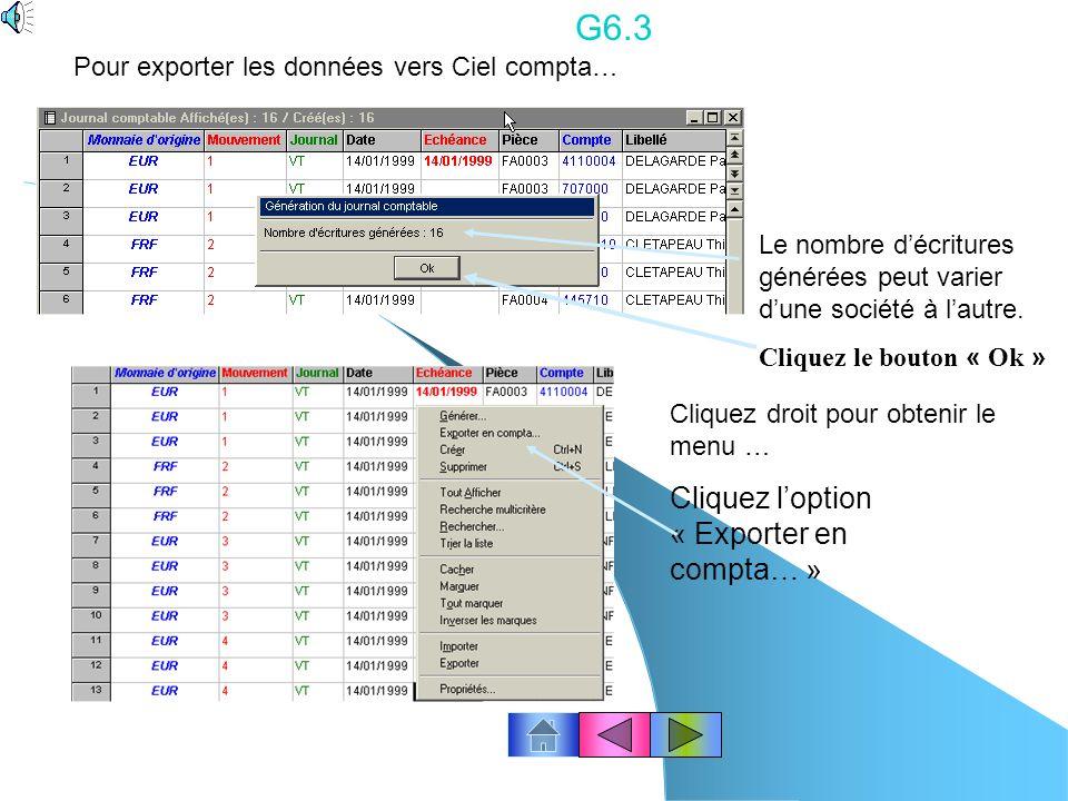 G6.2 Activez ou cochez « A partir des pièces marquées » « Inclure les pièces déjà comptabilisées » Cliquez le bouton « Fin » Pour exporter les données vers Ciel Compta… Cliquez le bouton « Ok »