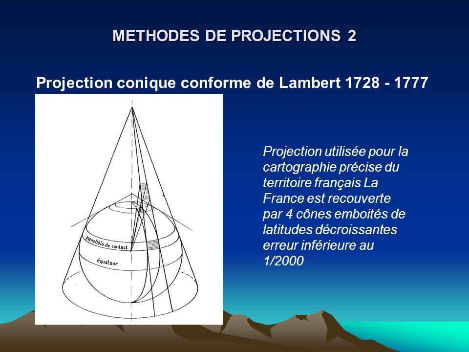 METHODES DE PROJECTIONS 2 Projection conique conforme de Lambert 1728 - 1777 Projection utilisée pour la cartographie précise du territoire français L
