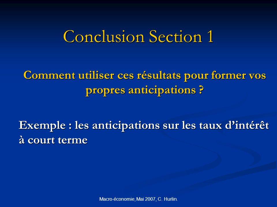 Macro-économie, Mai 2007, C. Hurlin. Conclusion Section 1 Comment utiliser ces résultats pour former vos propres anticipations ? Exemple : les anticip