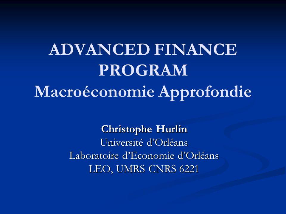 ADVANCED FINANCE PROGRAM Macroéconomie Approfondie Christophe Hurlin Université dOrléans Laboratoire dEconomie dOrléans LEO, UMRS CNRS 6221
