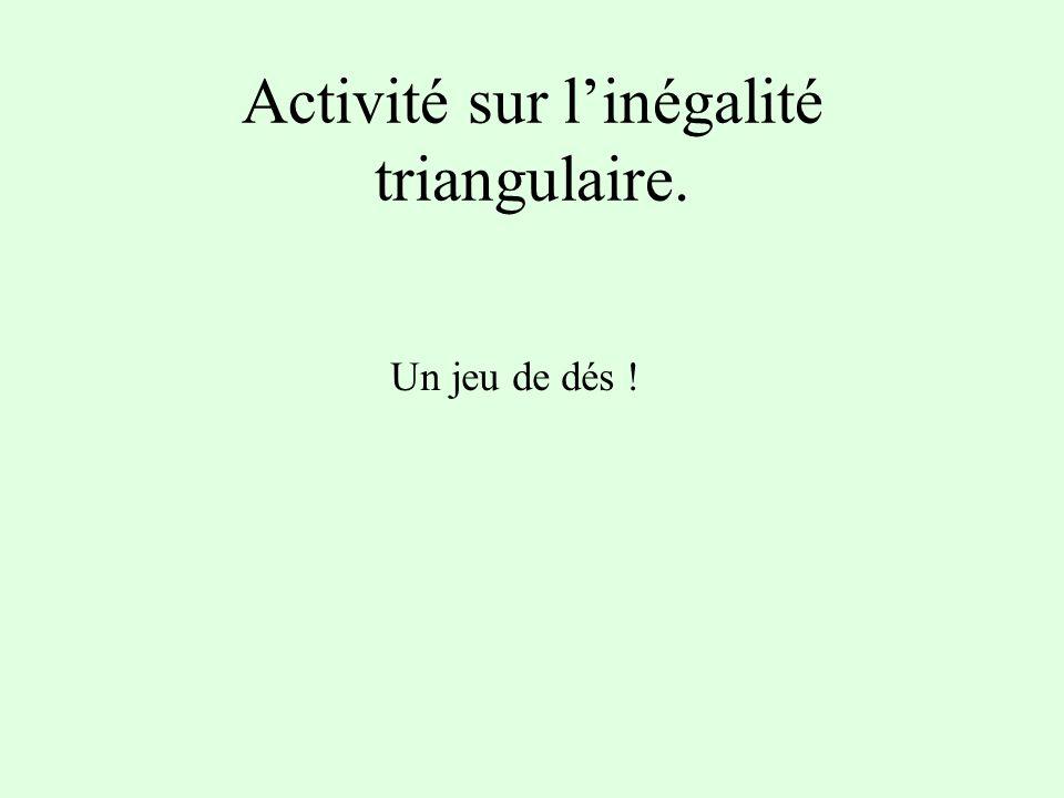 Activité sur linégalité triangulaire. Un jeu de dés !